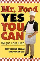 Mr. Food, yes you can : weight loss plan : how I lost 35 pounds and you can too!
