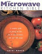 The microwave kitchen bible : a complete guide to getting the best out of your microwave with over 160 recipes