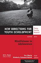 Mindfulness in Adolescence : New Directions for Youth Development, Number 142.
