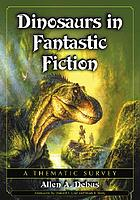 Dinosaurs in fantastic fiction : a thematic survey