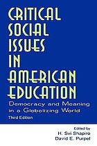 Critical social issues in American education : democracy and meaning in a globalizing world
