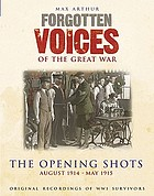 Forgotten voices of the Great War : the opening shots, August 1914-April 1915 : original recordings of WWI survivors