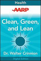 AARP Clean, Green, and Lean : Get Rid of the Toxins That Make You Fat.
