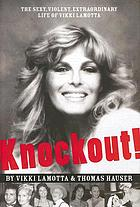 Knockout! : the sexy, violent, extraordinary life of Vikki Lamotta