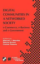 Digital communities in a networked society : e-commerce, e-business, and e-government : the Third IFIP Conference on E-Commerce, E-Business, and E-Government (I3E 2003), September 21-24, 2003, São Paulo, Brazil