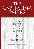 The Capitalism Papers : Fatal Flaws of an Obsolete System.