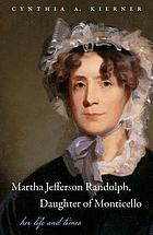 Martha Jefferson Randolph, daughter of Monticello : her life and times