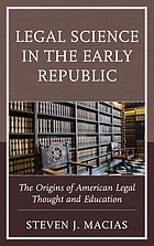 Legal science in the early republic : the origins of American legal thought and education