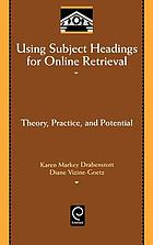Using subject headings for online retrieval : theory, practice, and potencial