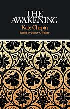The awakening : complete, authoritative text with biographical and historical contexts, critical history, and essays from five contemporary critical perspectives