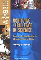 Achieving XXcellence in science : role of professional societies in advancing women in science : proceedings of a workshop AXXS 2000