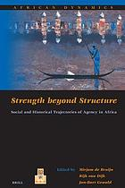 Strength beyond structure : social and historical trajectories of agency in Africa