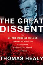 The great dissent : how Oliver Wendell Holmes changed his mind -- and changed the history of free speech in America