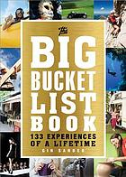 The big bucket list book : 133 experiences of a lifetime