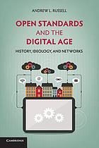 Open standards and the digital age : history, ideology, and networks