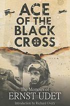 Ace of the Black Cross : the memoirs of Ernst Udet