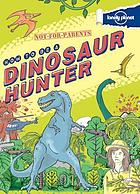 How to be a dinosaur hunter : your globe-trotting, time-travelling guide