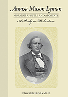 Amasa Mason Lyman, Mormon apostle and apostate : a study in dedication
