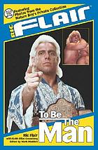 Ric Flair : to be the man