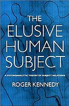 The elusive human subject : a psychoanalytical theory of subject relations