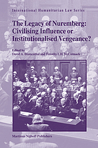 The legacy of Nuremberg : civilising influence or institutionalised vengeance?
