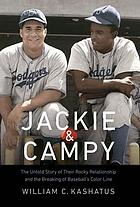 Jackie and Campy : the Untold Story of Their Rocky Relationship and the Breaking of Baseball's Color Line.