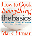 How to cook everything. The basics : all you need to make great food