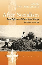After socialism : land reform and rural social change in Eastern Europe
