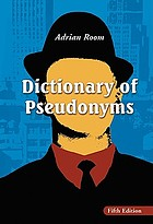 Dictionary of pseudonyms : 13,000 assumed names and their origins