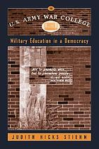 The U.S. Army War College : military education in a democracy