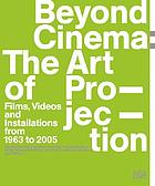 Beyond cinema : the art of projection : films, videos and installations from 1963 to 2005 : works from the Friedrich Christian Flick Collection im Hamburger Bahnhof, from the Kramlich Collection and others : curated by Stan Douglas ...