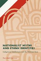 Nationalist myths and ethnic identities : indigenous intellectuals and the Mexican state