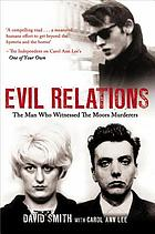 Evil relations : the man who bore witness against the Moors murderers