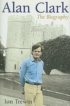 Alan Clark : the biography
