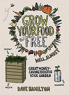 Grow your food for free (well, almost) : great money-saving ideas for your garden