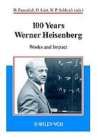 100 years Werner Heisenberg : works and impact