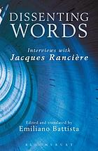 Dissenting Words : Interviews with Jacques RanciÃr̈e, 1976-2012.