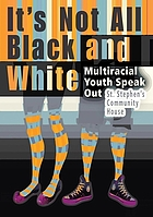 It's not all black and white : multiracial youth speak out
