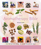 The aromatherapy bible : the definitive guide to using essential oils