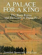 A palace for a king : the Buen Retiro and the court of Philip IV