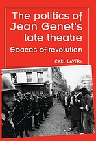 The politics of Jean Genet's late theatre : spaces of revolution