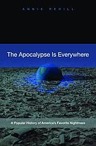 The apocalypse is everywhere : a popular history of America's favorite nightmare