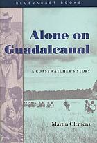 Alone on Guadalcanal : a coastwatcher's story