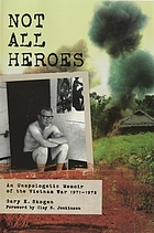 Not all heroes : an unapologetic memoir of the Vietnam War, 1971-1972