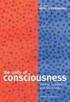 The unity of consciousness : binding, integration, and dissociation