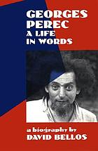 Georges Perec : a life in words : a biography
