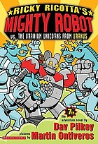 Ricky Ricotta's Mighty Robot vs. the Uranium unicorns from Uranus : the seventh robot adventure novel