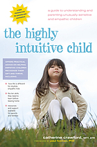 The highly intuitive child : a guide to understanding and parenting unusually sensitive and empathic children