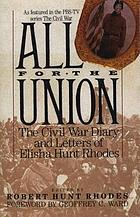 All for the Union : the Civil War diary and letters of Elisha Hunt Rhodes
