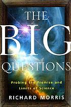 The big questions : probing the promise and limits of science